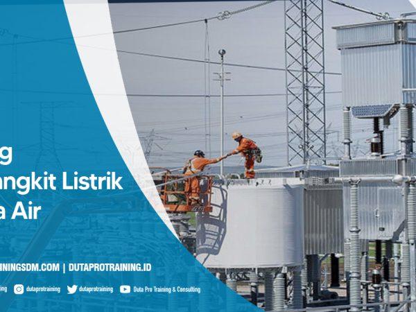 Pusat Pembangkit Listrik Tenaga Air SDM Informasi Pelatihan di Jakarta, Bandung, Jogja, Surabaya, Bali, Lombok, Kalimantan Duta Pro Training Consulting